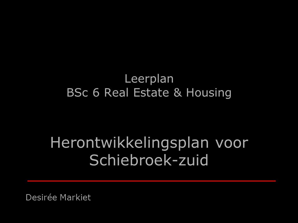 Leerplan BSc 6 Real Estate & Housing Herontwikkelingsplan voor Schiebroek-zuid Desirée Markiet