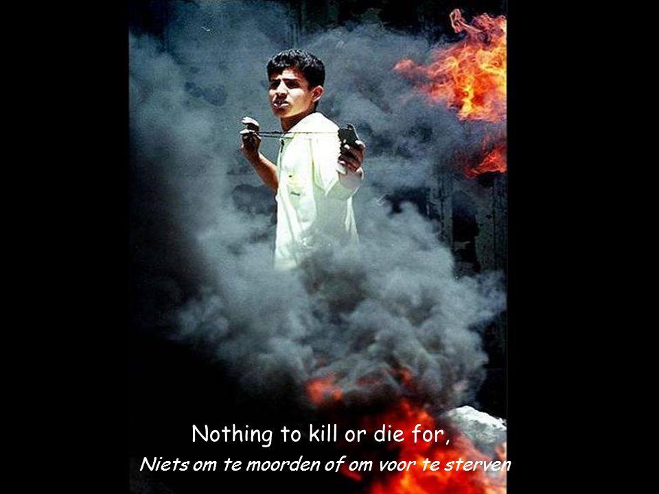 Nothing to kill or die for, Niets om te moorden of om voor te sterven