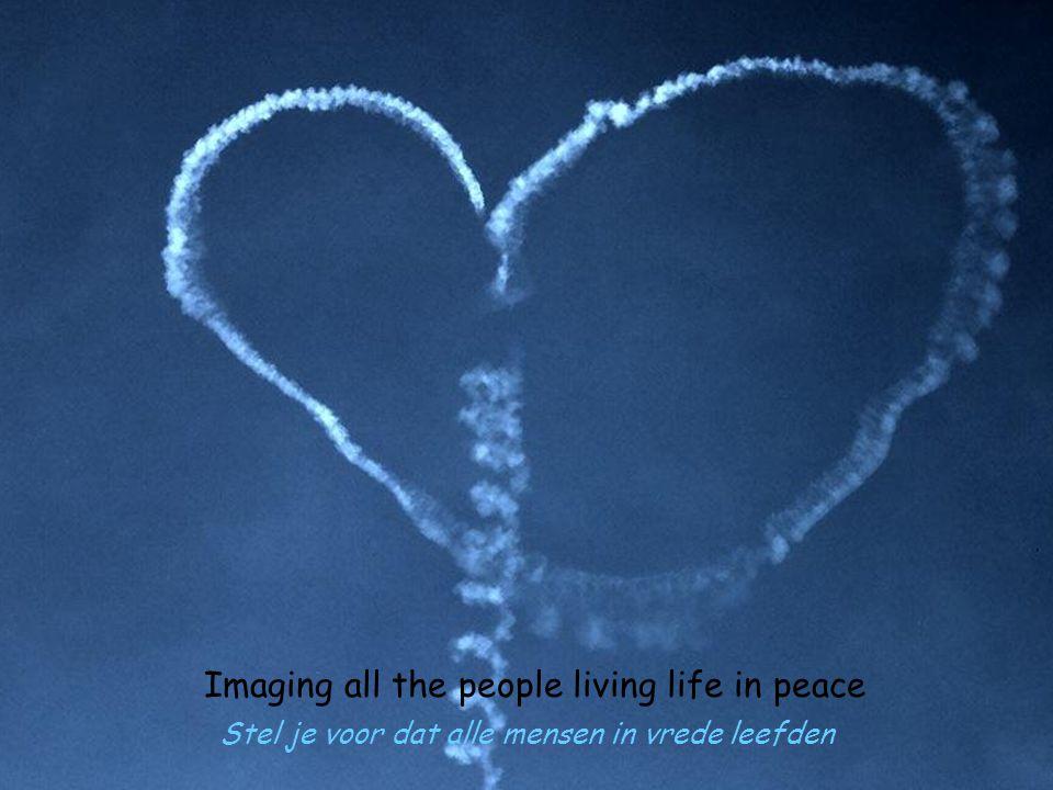 Imaging all the people living life in peace Stel je voor dat alle mensen in vrede leefden