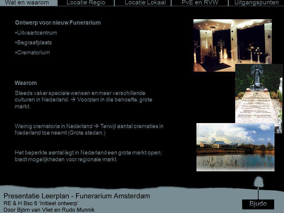 Wat en waarom Locatie RegioLocatie LokaalPvE en RVWUitgangspunten Ontwerp voor nieuw Funerarium Uitvaartcentrum Begraafplaats Crematorium Waarom Steeds vaker speciale wensen en meer verschillende culturen in Nederland.