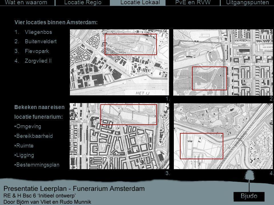 Wat en waarom Locatie RegioLocatie LokaalPvE en RVWUitgangspunten Vier locaties binnen Amsterdam: 1.Vliegenbos 2.Buitenveldert 3.Flevopark 4.Zorgvlied II 1.