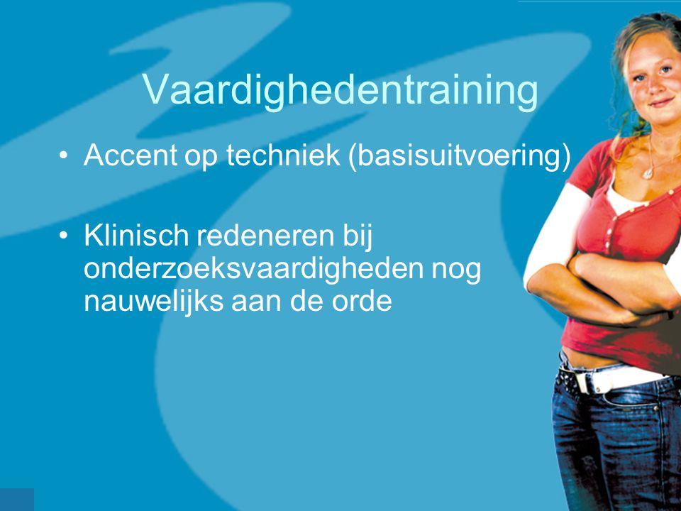 werkveldconferentie maart 2006 Vaardighedentraining Accent op techniek (basisuitvoering) Klinisch redeneren bij onderzoeksvaardigheden nog nauwelijks