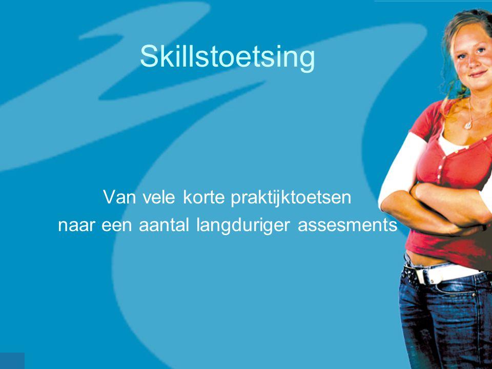 Skillstoetsing Van vele korte praktijktoetsen naar een aantal langduriger assesments
