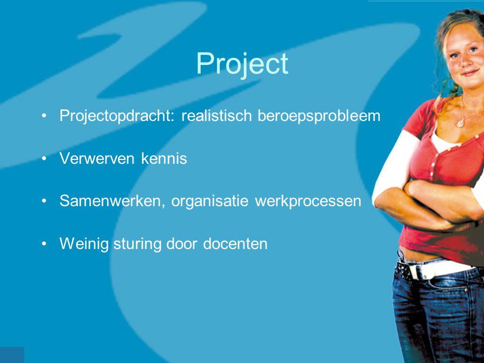 werkveldconferentie maart 2006 Project Projectopdracht: realistisch beroepsprobleem Verwerven kennis Samenwerken, organisatie werkprocessen Weinig stu