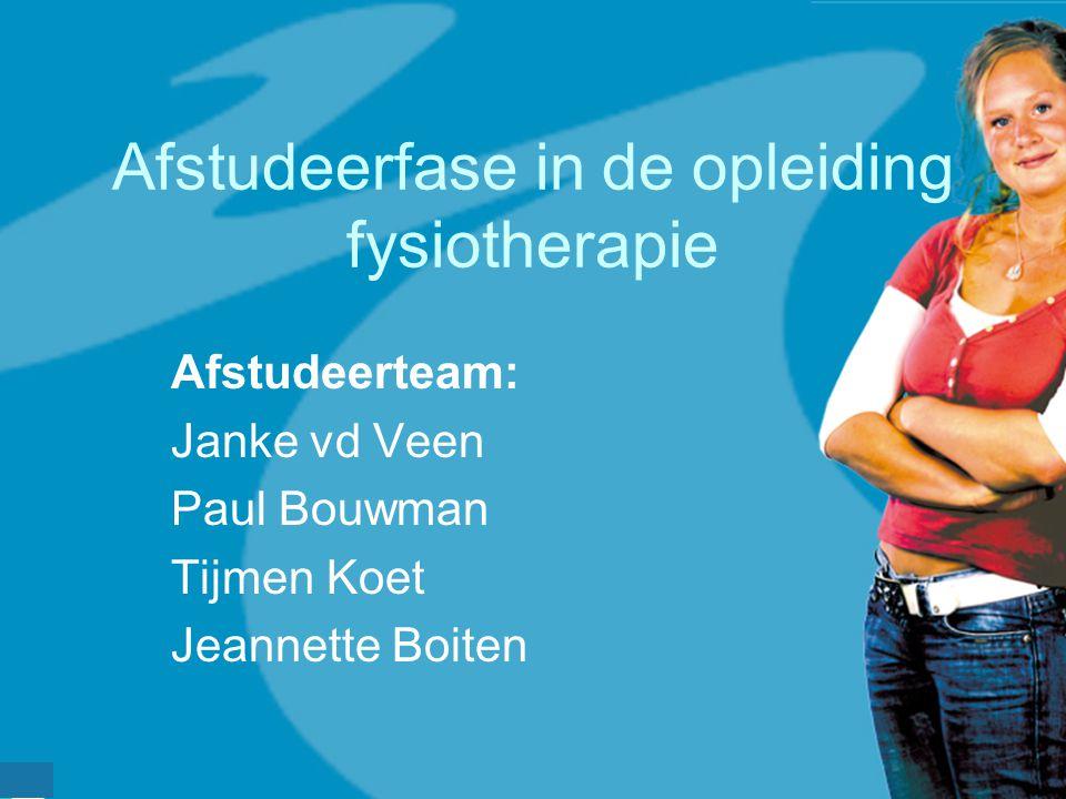 Afstudeerfase in de opleiding fysiotherapie Afstudeerteam: Janke vd Veen Paul Bouwman Tijmen Koet Jeannette Boiten