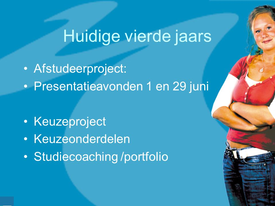 werkveldconferentie maart 2006 Huidige vierde jaars Afstudeerproject: Presentatieavonden 1 en 29 juni Keuzeproject Keuzeonderdelen Studiecoaching /por
