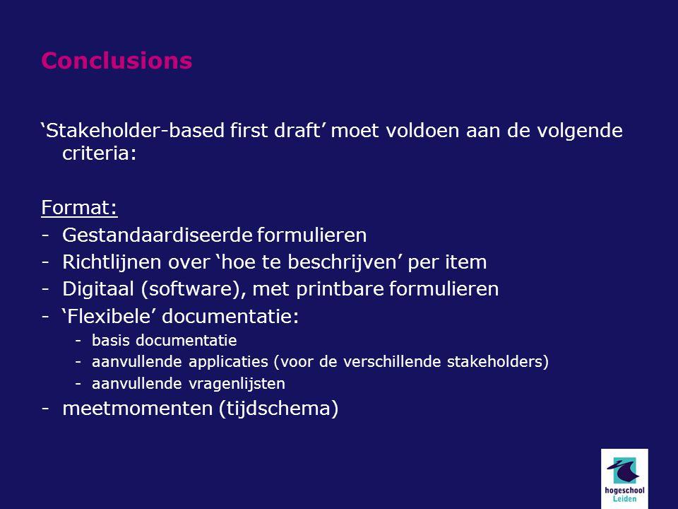 Conclusions 'Stakeholder-based first draft' moet voldoen aan de volgende criteria: Format: -Gestandaardiseerde formulieren -Richtlijnen over 'hoe te b