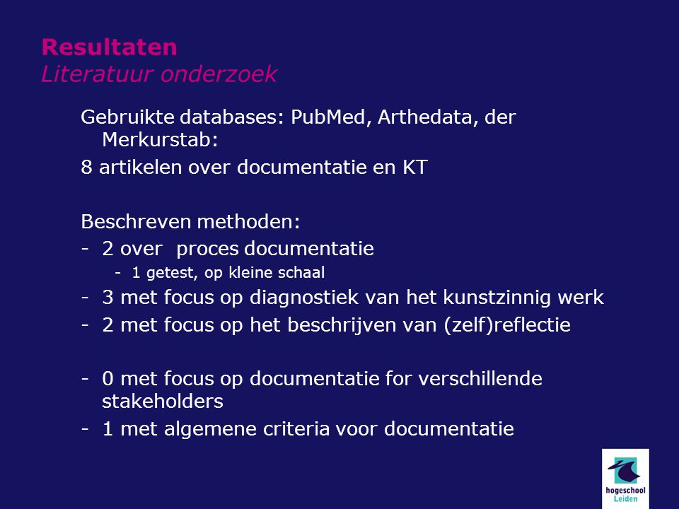Gebruikte databases: PubMed, Arthedata, der Merkurstab: 8 artikelen over documentatie en KT Beschreven methoden: -2 over proces documentatie -1 getest