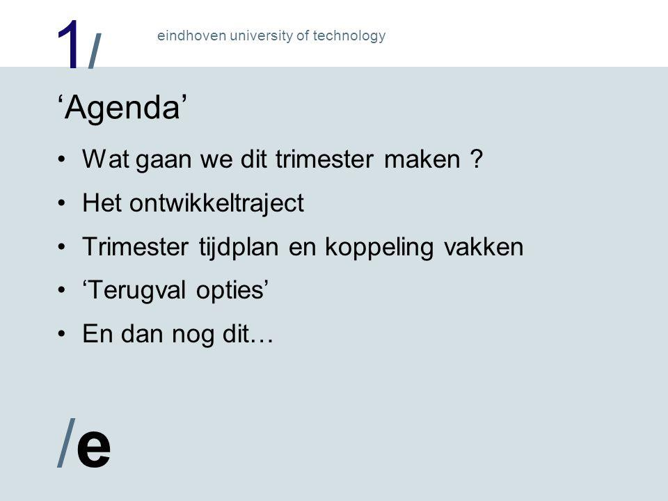 1/1/ /e/e eindhoven university of technology 'Agenda' Wat gaan we dit trimester maken .