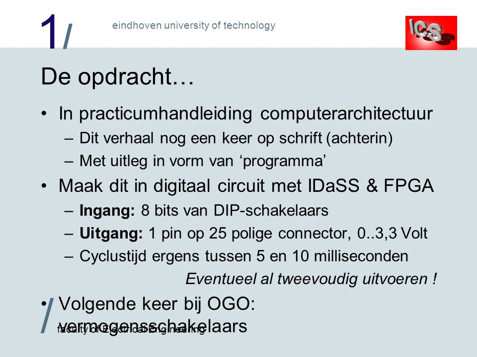 1/1/ / faculty of Electrical Engineering eindhoven university of technology De opdracht… In practicumhandleiding computerarchitectuur –Dit verhaal nog