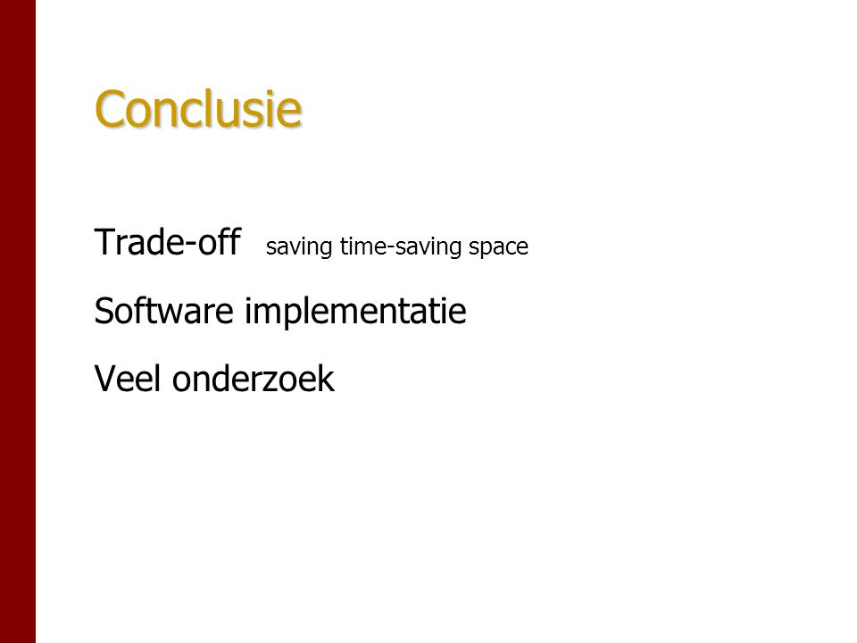 Conclusie Trade-off saving time-saving space Software implementatie Veel onderzoek