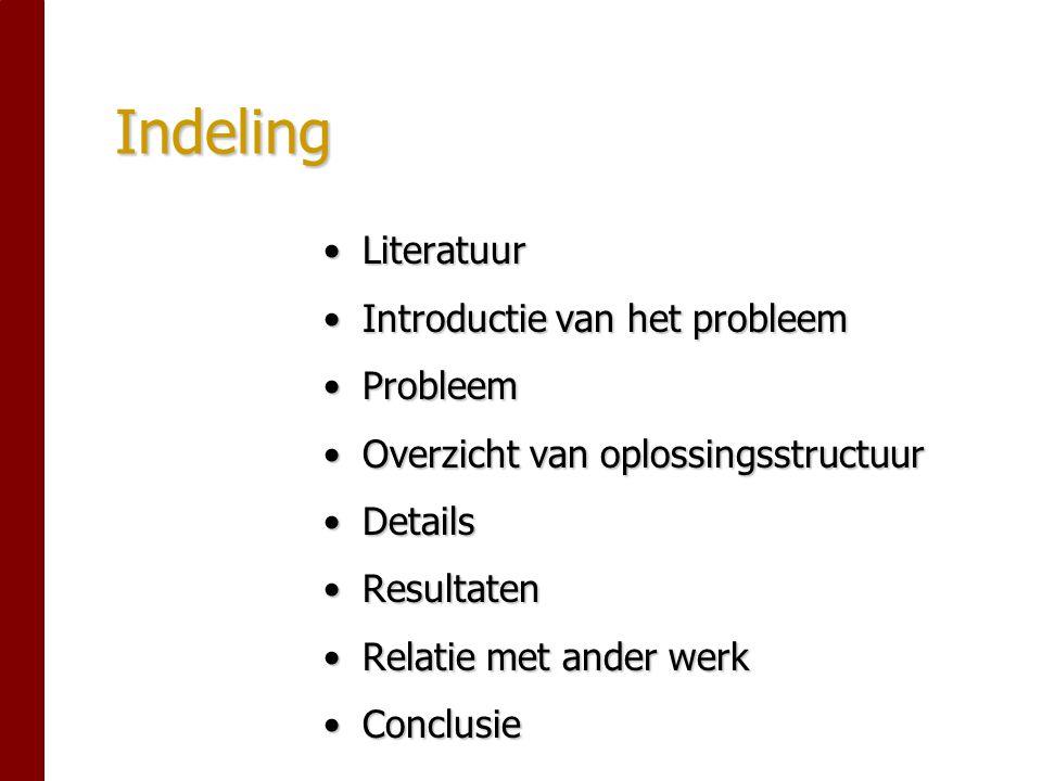 Indeling LiteratuurLiteratuur Introductie van het probleemIntroductie van het probleem ProbleemProbleem Overzicht van oplossingsstructuurOverzicht van