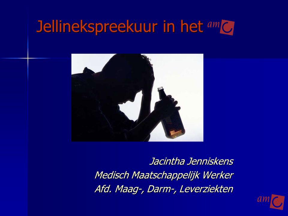 Jellinekspreekuur in het Jellinekspreekuur in het Jacintha Jenniskens Medisch Maatschappelijk Werker Afd. Maag-, Darm-, Leverziekten