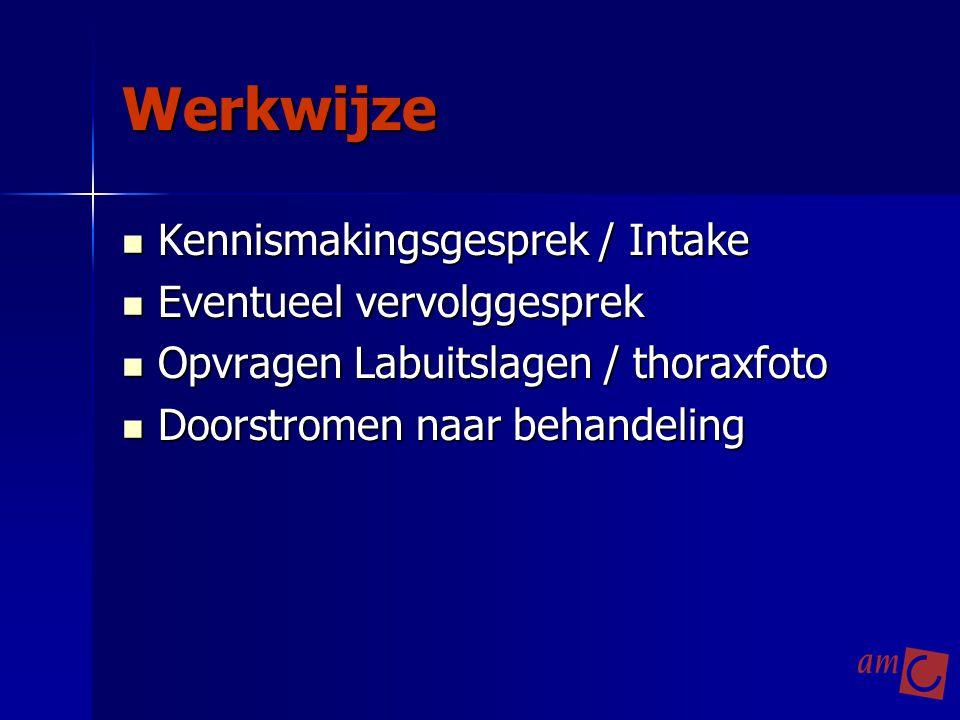 Werkwijze Kennismakingsgesprek / Intake Kennismakingsgesprek / Intake Eventueel vervolggesprek Eventueel vervolggesprek Opvragen Labuitslagen / thorax