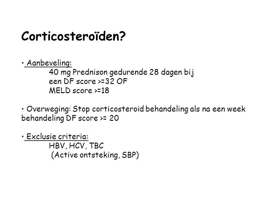 Corticosteroïden? Aanbeveling: 40 mg Prednison gedurende 28 dagen bij een DF score >=32 OF MELD score >=18 Overweging: Stop corticosteroid behandeling