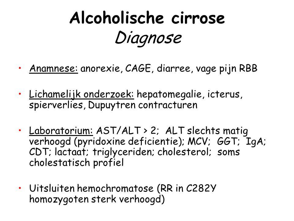 Alcoholische cirrose Diagnose Anamnese: anorexie, CAGE, diarree, vage pijn RBB Lichamelijk onderzoek: hepatomegalie, icterus, spierverlies, Dupuytren