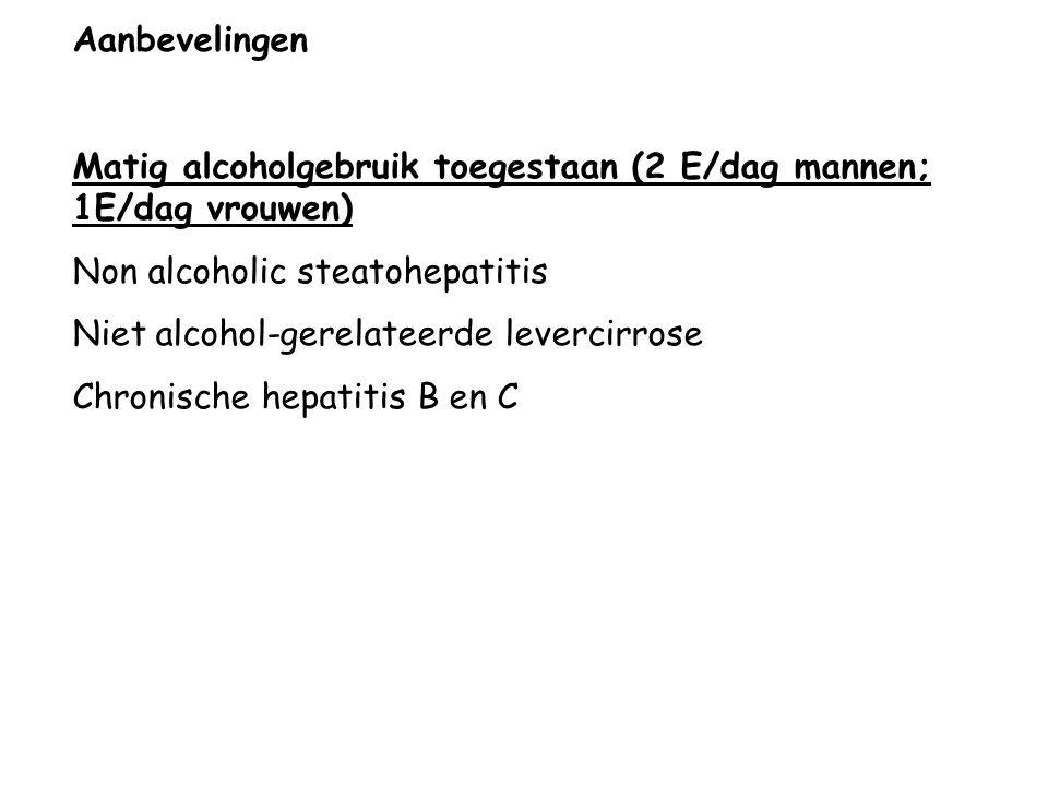 Aanbevelingen Matig alcoholgebruik toegestaan (2 E/dag mannen; 1E/dag vrouwen) Non alcoholic steatohepatitis Niet alcohol-gerelateerde levercirrose Ch