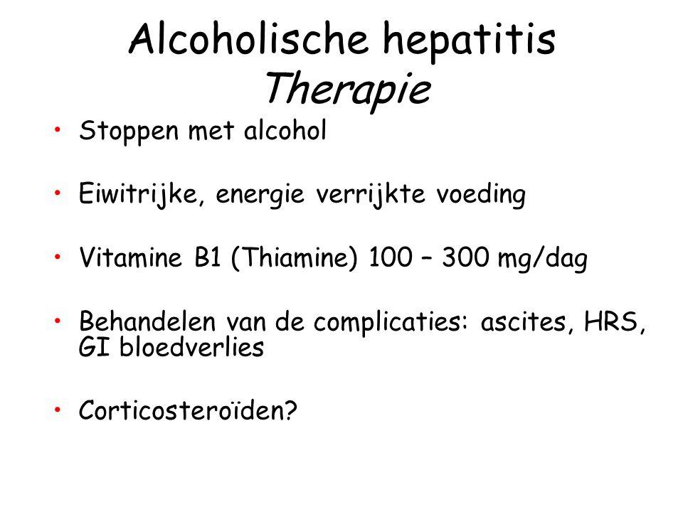 Alcoholische hepatitis Therapie Stoppen met alcohol Eiwitrijke, energie verrijkte voeding Vitamine B1 (Thiamine) 100 – 300 mg/dag Behandelen van de co