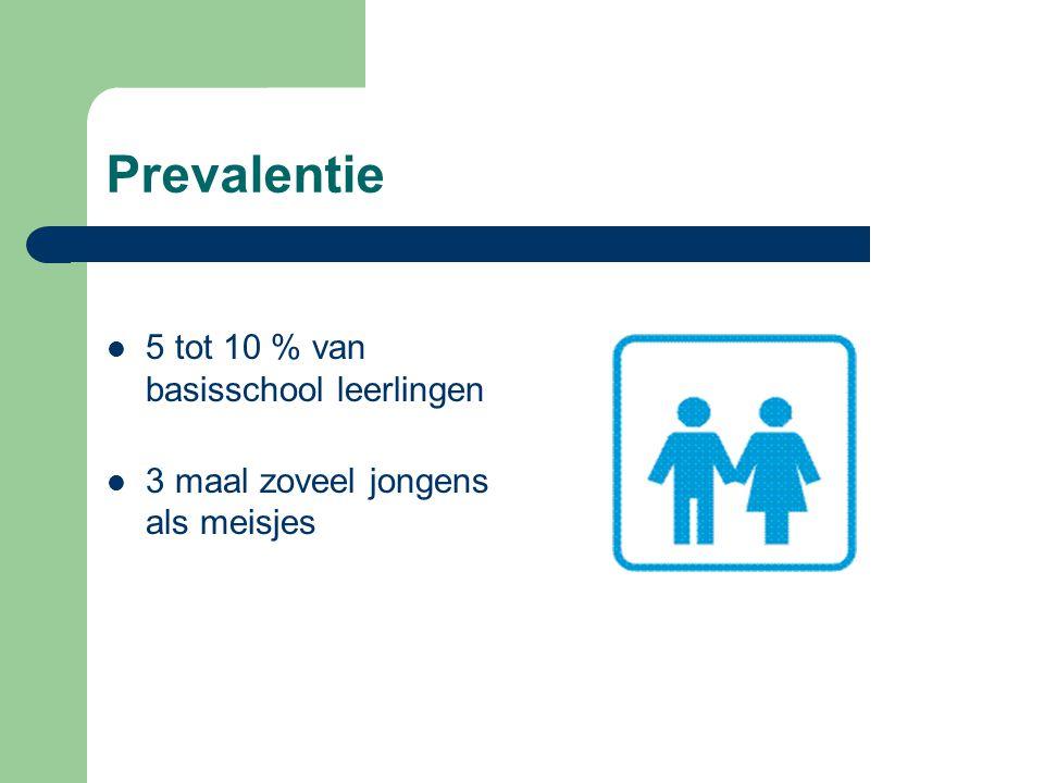Prevalentie 5 tot 10 % van basisschool leerlingen 3 maal zoveel jongens als meisjes