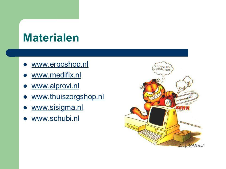 Materialen www.ergoshop.nl www.medifix.nl www.alprovi.nl www.thuiszorgshop.nl www.sisigma.nl www.schubi.nl