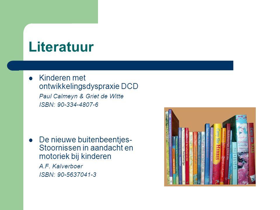 Literatuur Kinderen met ontwikkelingsdyspraxie DCD Paul Calmeyn & Griet de Witte ISBN: 90-334-4807-6 De nieuwe buitenbeentjes- Stoornissen in aandacht