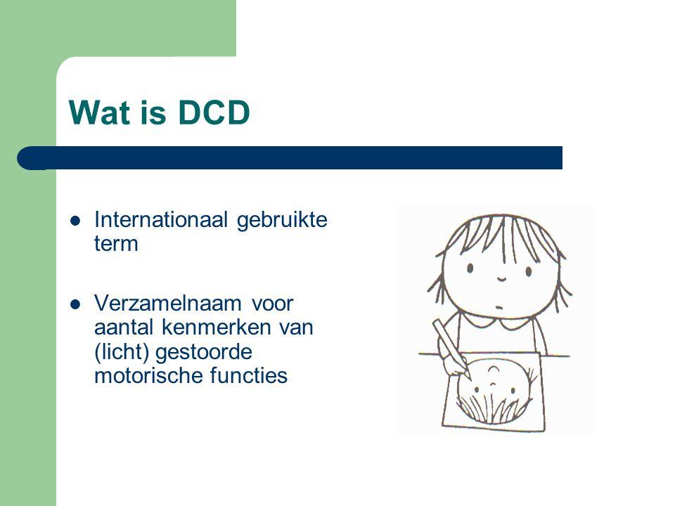 Wat is DCD Internationaal gebruikte term Verzamelnaam voor aantal kenmerken van (licht) gestoorde motorische functies
