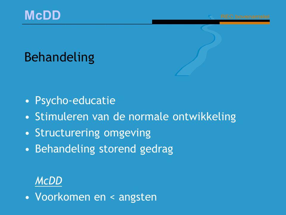 McDD Behandeling Psycho-educatie Stimuleren van de normale ontwikkeling Structurering omgeving Behandeling storend gedrag McDD Voorkomen en < angsten