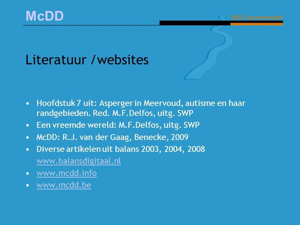 McDD Literatuur /websites Hoofdstuk 7 uit: Asperger in Meervoud, autisme en haar randgebieden. Red. M.F.Delfos, uitg. SWP Een vreemde wereld: M.F.Delf