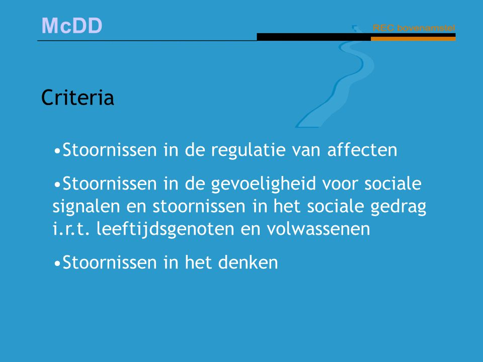 McDD Criteria Stoornissen in de regulatie van affecten Stoornissen in de gevoeligheid voor sociale signalen en stoornissen in het sociale gedrag i.r.t