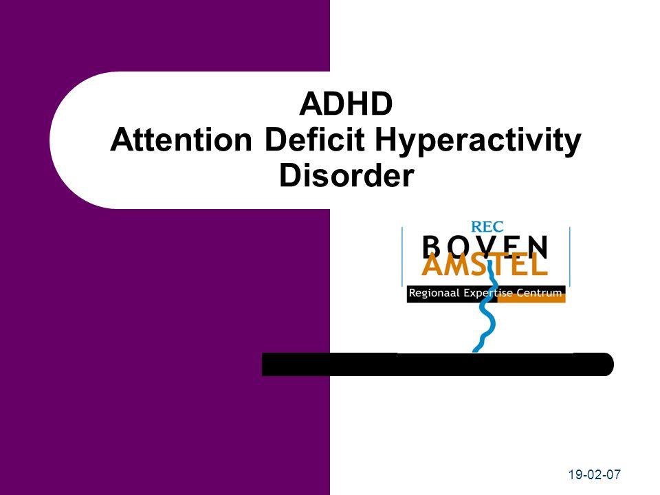 ADHD Nederlandse definitie van ADHD: aandachtstekortstoornis met hyperactiviteit Voornamelijk aandachts- en concentratiestoornissen (ADD) Voornamelijk hyperactiviteit en impulsiviteit Combinatie van de hierboven genoemde typen