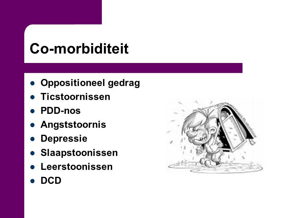 Co-morbiditeit Oppositioneel gedrag Ticstoornissen PDD-nos Angststoornis Depressie Slaapstoonissen Leerstoonissen DCD