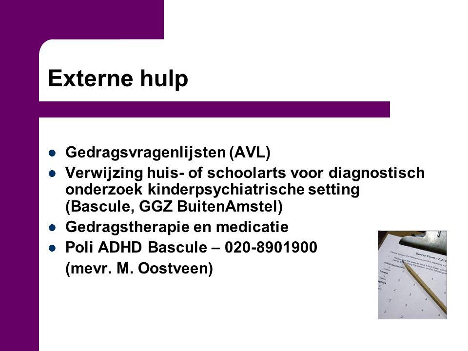 Externe hulp Gedragsvragenlijsten (AVL) Verwijzing huis- of schoolarts voor diagnostisch onderzoek kinderpsychiatrische setting (Bascule, GGZ BuitenAm