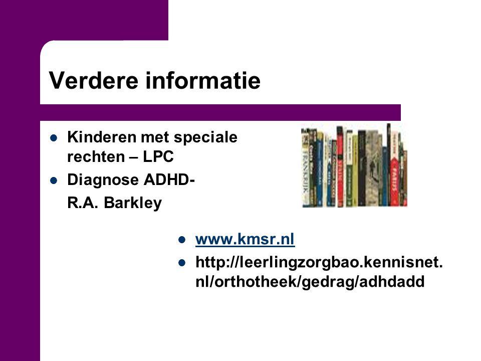 Verdere informatie Kinderen met speciale rechten – LPC Diagnose ADHD- R.A. Barkley www.kmsr.nl http://leerlingzorgbao.kennisnet. nl/orthotheek/gedrag/