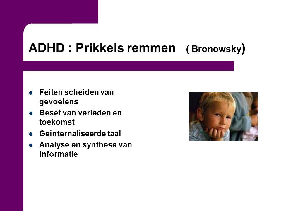 ADHD : Prikkels remmen ( Bronowsky ) Feiten scheiden van gevoelens Besef van verleden en toekomst Geinternaliseerde taal Analyse en synthese van infor