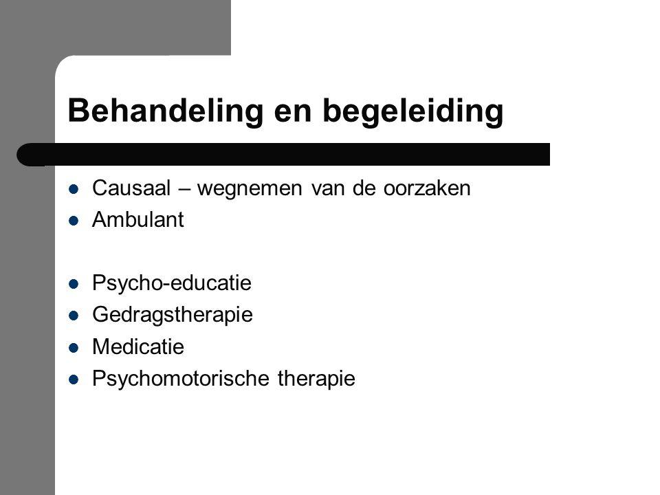 Behandeling en begeleiding Causaal – wegnemen van de oorzaken Ambulant Psycho-educatie Gedragstherapie Medicatie Psychomotorische therapie