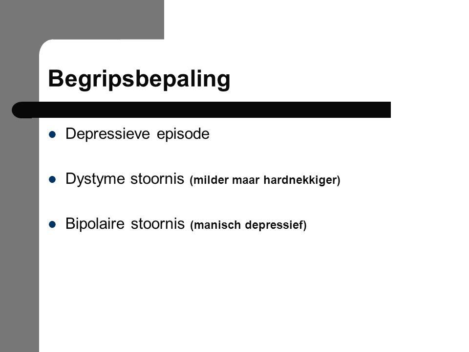 Begripsbepaling Depressieve episode Dystyme stoornis (milder maar hardnekkiger) Bipolaire stoornis (manisch depressief)
