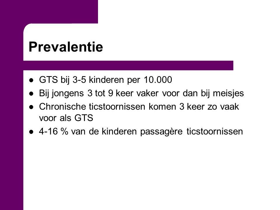 Prevalentie GTS bij 3-5 kinderen per 10.000 Bij jongens 3 tot 9 keer vaker voor dan bij meisjes Chronische ticstoornissen komen 3 keer zo vaak voor als GTS 4-16 % van de kinderen passagère ticstoornissen