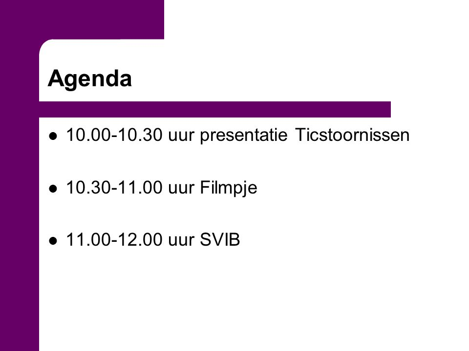 Agenda 10.00-10.30 uur presentatie Ticstoornissen 10.30-11.00 uur Filmpje 11.00-12.00 uur SVIB