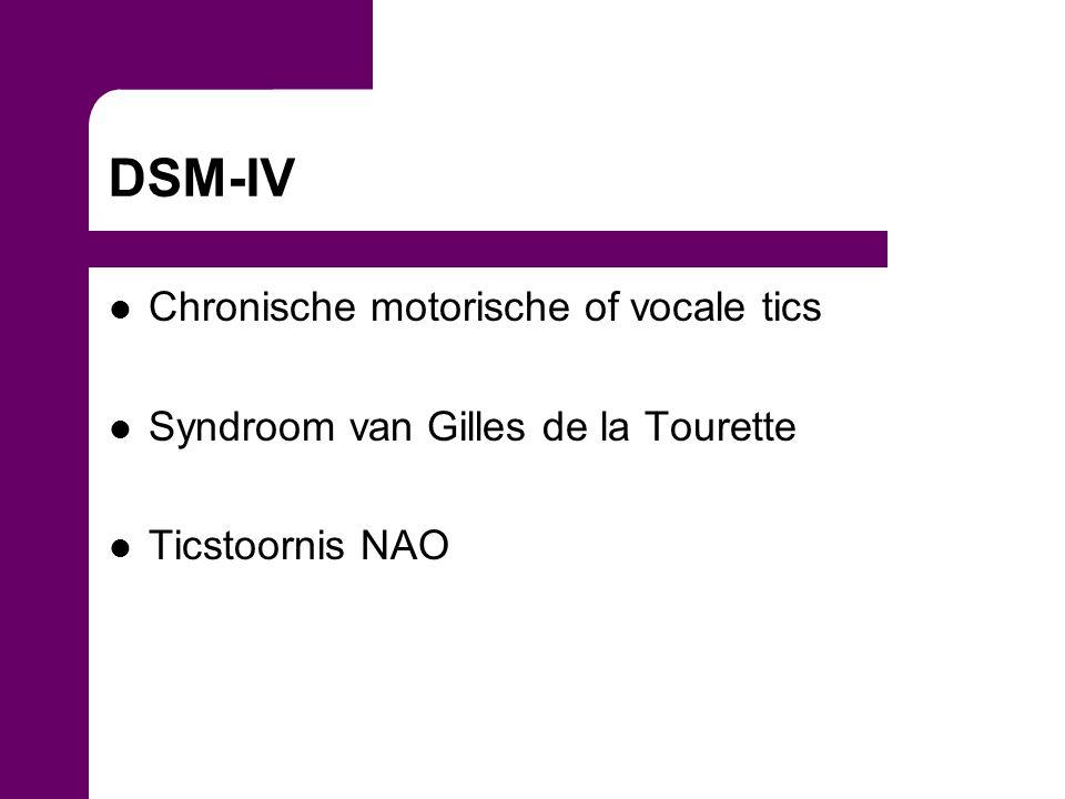 DSM-IV Chronische motorische of vocale tics Syndroom van Gilles de la Tourette Ticstoornis NAO