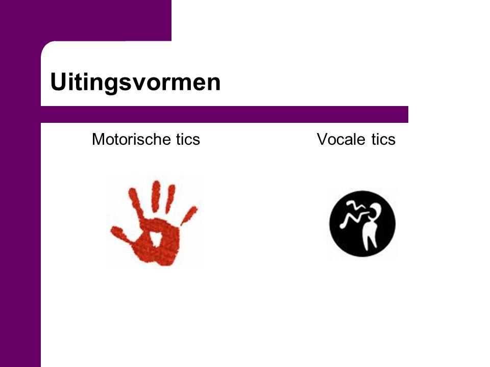 Uitingsvormen Motorische ticsVocale tics