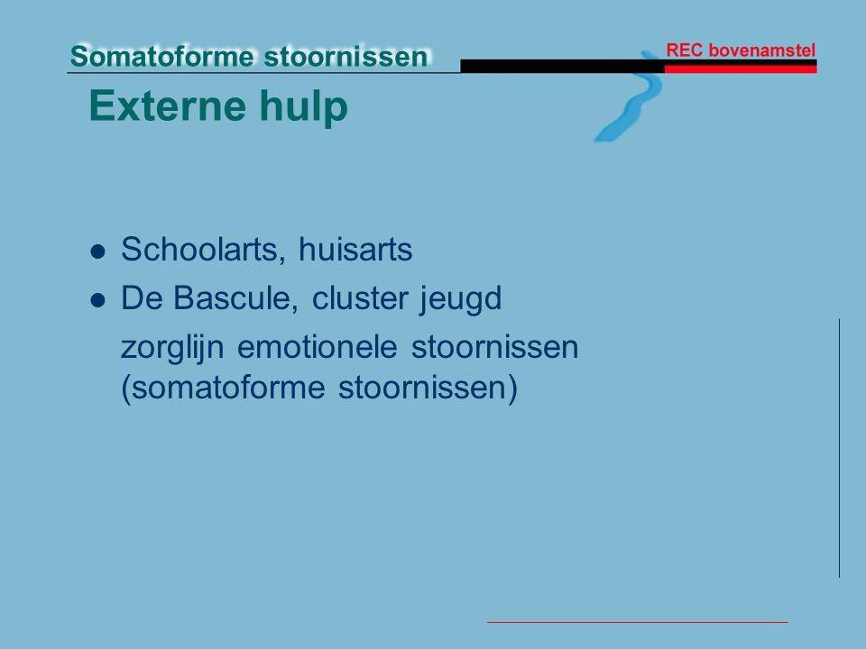 Somatoforme stoornissen Externe hulp Schoolarts, huisarts De Bascule, cluster jeugd zorglijn emotionele stoornissen (somatoforme stoornissen)