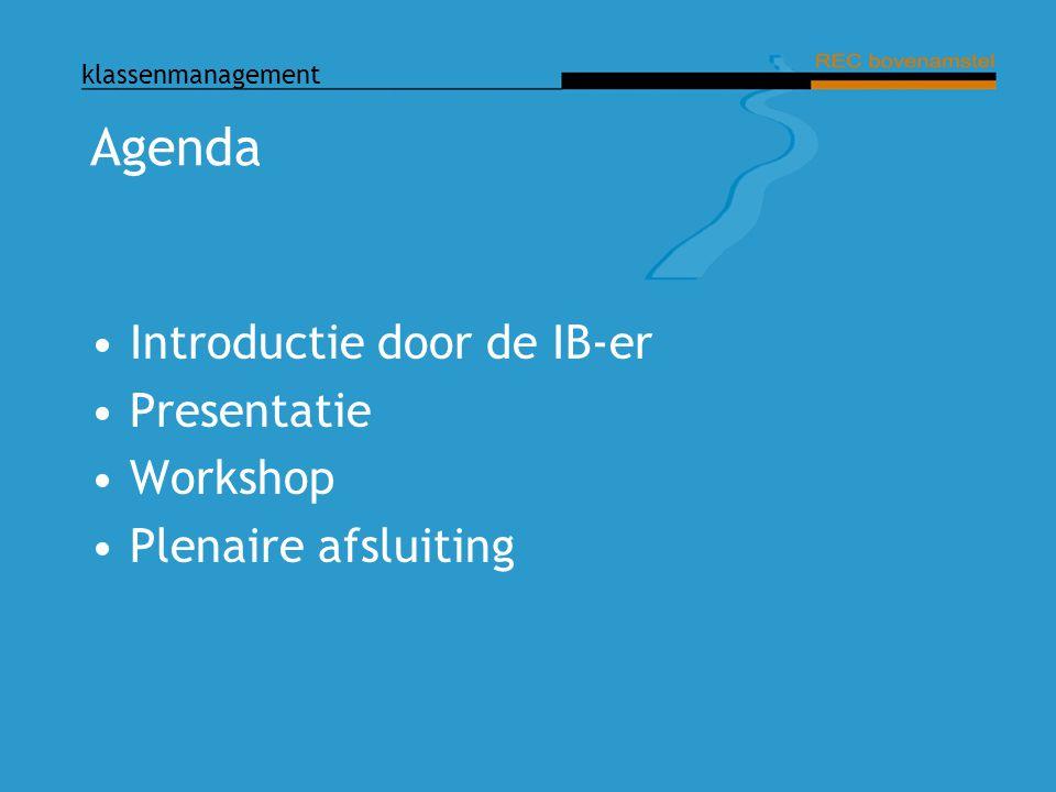 Agenda Introductie door de IB-er Presentatie Workshop Plenaire afsluiting