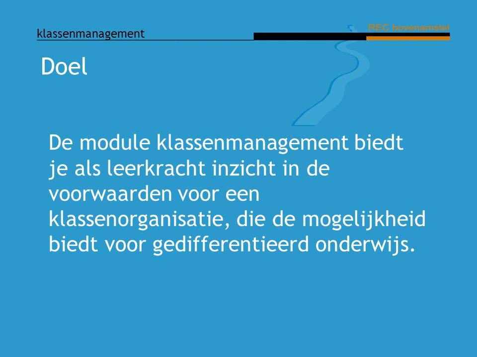 klassenmanagement Doel De module klassenmanagement biedt je als leerkracht inzicht in de voorwaarden voor een klassenorganisatie, die de mogelijkheid
