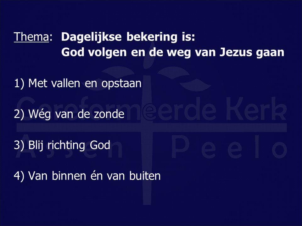 Thema: Dagelijkse bekering is: God volgen en de weg van Jezus gaan 1)Met vallen en opstaan Vraag en antwoord 88 Waarin bestaat de ware bekering van de mens.