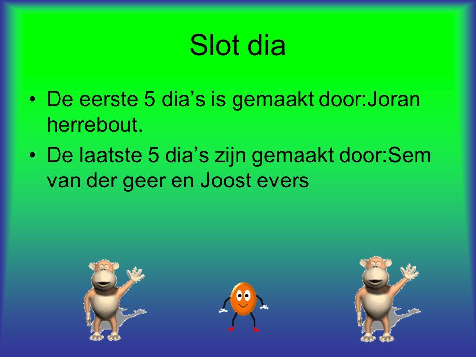 Slot dia De eerste 5 dia's is gemaakt door:Joran herrebout. De laatste 5 dia's zijn gemaakt door:Sem van der geer en Joost evers