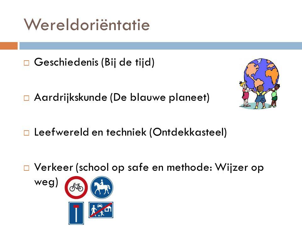 Wereldoriëntatie  Geschiedenis (Bij de tijd)  Aardrijkskunde (De blauwe planeet)  Leefwereld en techniek (Ontdekkasteel)  Verkeer (school op safe en methode: Wijzer op weg)