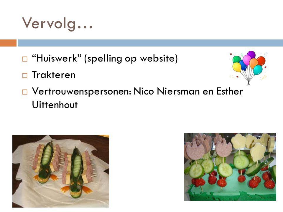 Vervolg…  Huiswerk (spelling op website)  Trakteren  Vertrouwenspersonen: Nico Niersman en Esther Uittenhout