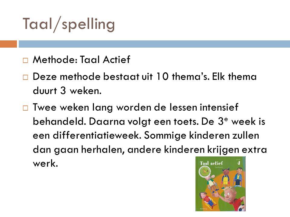 Taal/spelling  Methode: Taal Actief  Deze methode bestaat uit 10 thema's.