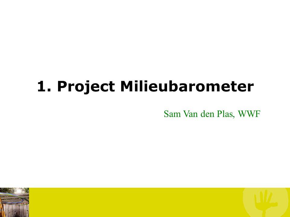 Inhoud 1.Project Milieubarometer Sam Van den Plas, WWF 2.Milieubarometer in Bierbeek Vicky Leentjes, Bierbeek 3.Vragen vanuit het publiek