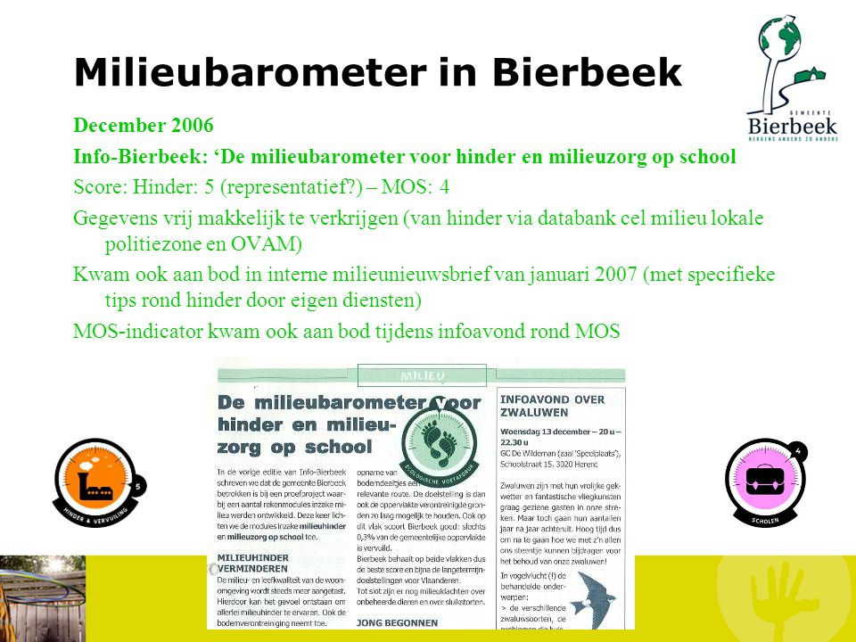 Milieubarometer in Bierbeek November 2006 Info-Bierbeek: 'Een afdruk die steeds diepere sporen nalaat' Score: 3 Beperkt tot gemeentehuis (meeste cijfe